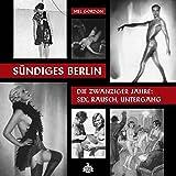 Sündiges Berlin.: Die zwanziger Jahre: Sex, Rausch,...