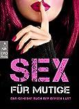 Sex für Mutige: Das geheime Buch der derben Lust. 100...