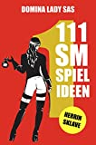 111 SM Spielideen, Herrin – Sklave, Band 1: Frische...